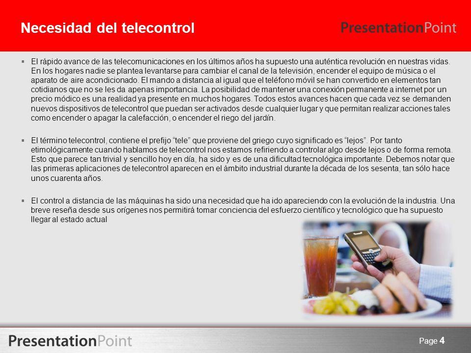 Necesidad del telecontrol El rápido avance de las telecomunicaciones en los últimos años ha supuesto una auténtica revolución en nuestras vidas. En lo