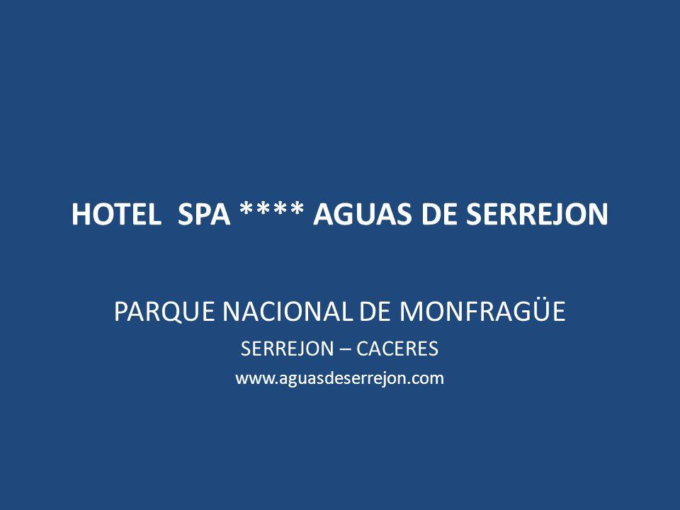 HOTEL SPA **** AGUAS DE SERREJON PARQUE NACIONAL DE MONFRAGÜE SERREJON – CACERES www.aguasdeserrejon.com