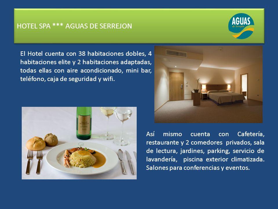 HOTEL SPA *** AGUAS DE SERREJON El Hotel cuenta con 38 habitaciones dobles, 4 habitaciones elite y 2 habitaciones adaptadas, todas ellas con aire acondicionado, mini bar, teléfono, caja de seguridad y wifi.