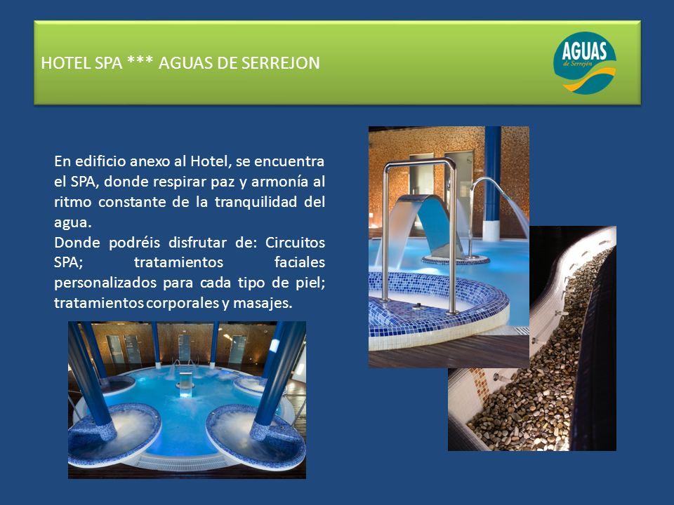 HOTEL SPA *** AGUAS DE SERREJON En edificio anexo al Hotel, se encuentra el SPA, donde respirar paz y armonía al ritmo constante de la tranquilidad del agua.