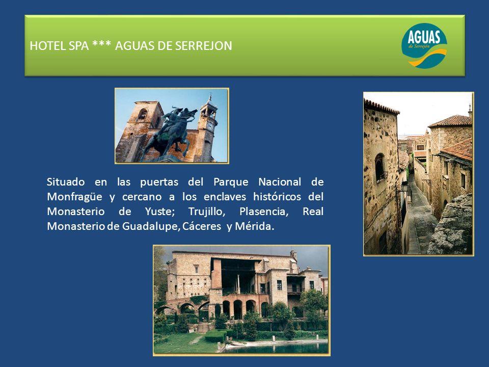 HOTEL SPA *** AGUAS DE SERREJON Situado en las puertas del Parque Nacional de Monfragüe y cercano a los enclaves históricos del Monasterio de Yuste; Trujillo, Plasencia, Real Monasterio de Guadalupe, Cáceres y Mérida.
