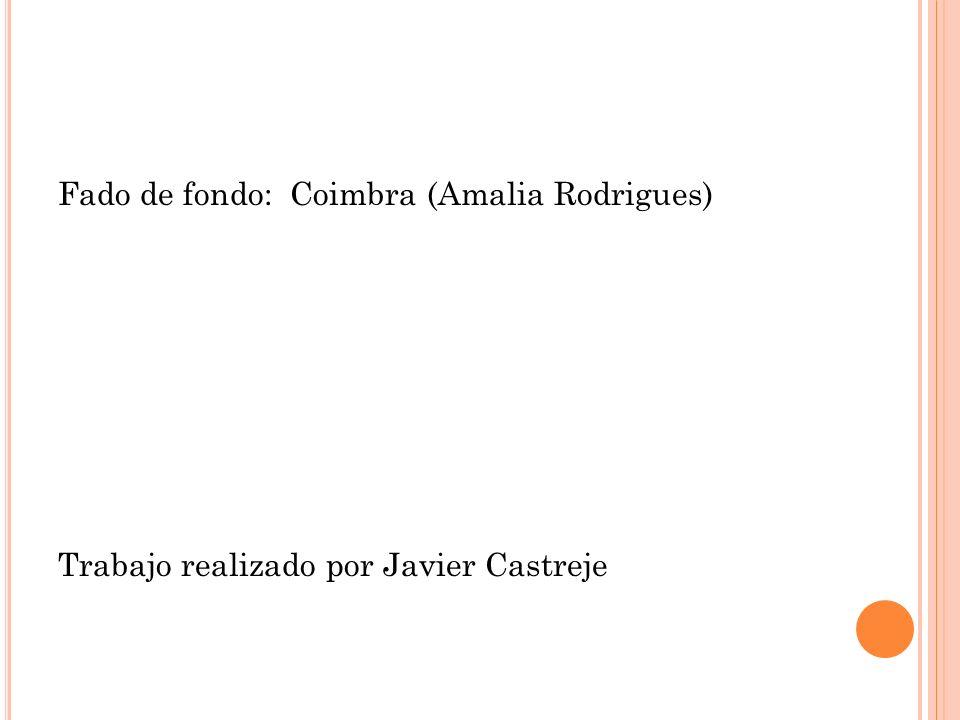 Fado de fondo: Coimbra (Amalia Rodrigues) Trabajo realizado por Javier Castreje