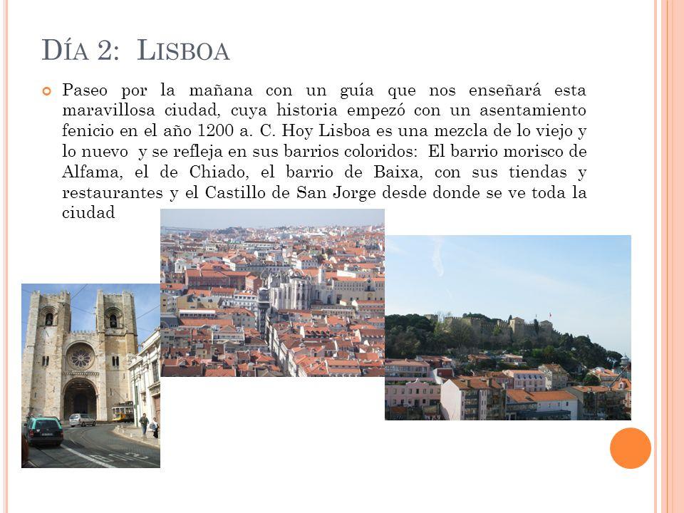 D ÍA 2: L ISBOA Paseo por la mañana con un guía que nos enseñará esta maravillosa ciudad, cuya historia empezó con un asentamiento fenicio en el año 1200 a.