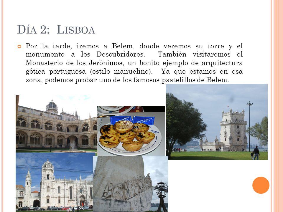 D ÍA 2: L ISBOA Por la tarde, iremos a Belem, donde veremos su torre y el monumento a los Descubridores.