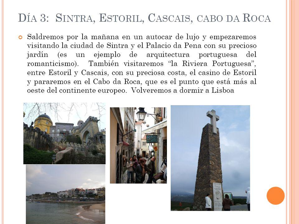 D ÍA 3: S INTRA, E STORIL, C ASCAIS, CABO DA R OCA Saldremos por la mañana en un autocar de lujo y empezaremos visitando la ciudad de Sintra y el Palacio da Pena con su precioso jardín (es un ejemplo de arquitectura portuguesa del romanticismo).