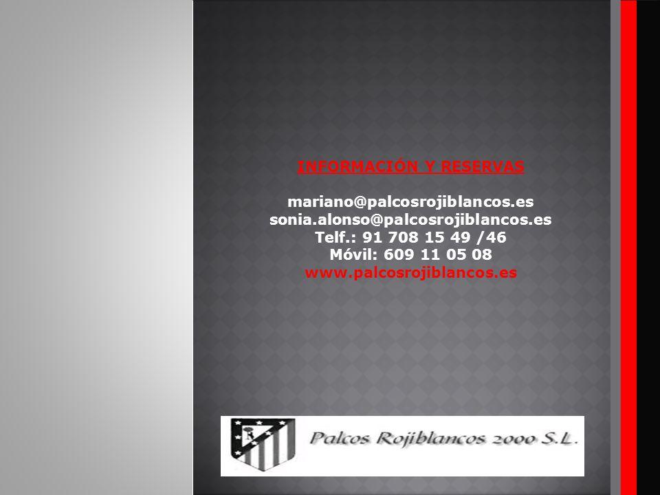 INFORMACIÓN Y RESERVAS mariano@palcosrojiblancos.es sonia.alonso@palcosrojiblancos.es Telf.: 91 708 15 49 /46 Móvil: 609 11 05 08 www.palcosrojiblanco