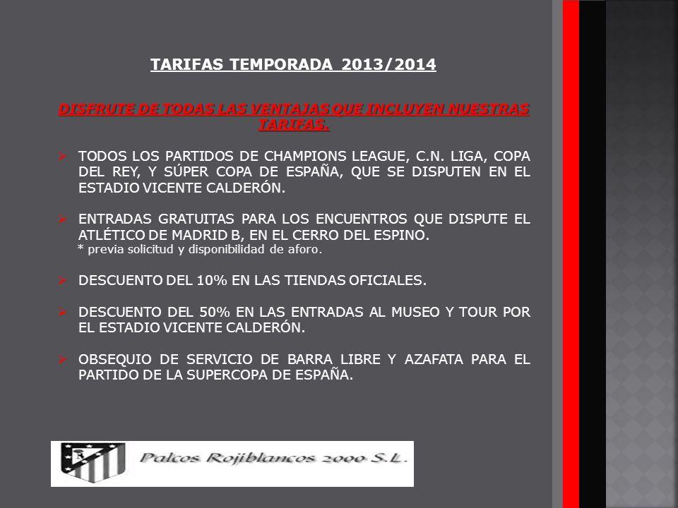 TARIFAS TEMPORADA 2013/2014 DISFRUTE DE TODAS LAS VENTAJAS QUE INCLUYEN NUESTRAS TARIFAS. TODOS LOS PARTIDOS DE CHAMPIONS LEAGUE, C.N. LIGA, COPA DEL