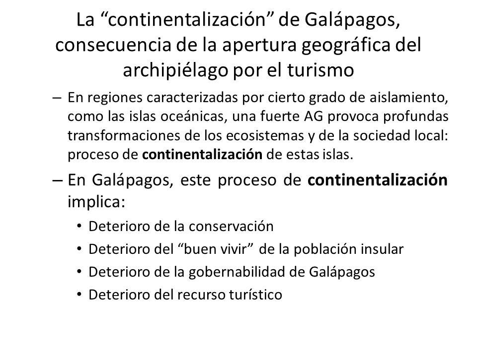 La continentalización de Galápagos, consecuencia de la apertura geográfica del archipiélago por el turismo – En regiones caracterizadas por cierto grado de aislamiento, como las islas oceánicas, una fuerte AG provoca profundas transformaciones de los ecosistemas y de la sociedad local: proceso de continentalización de estas islas.