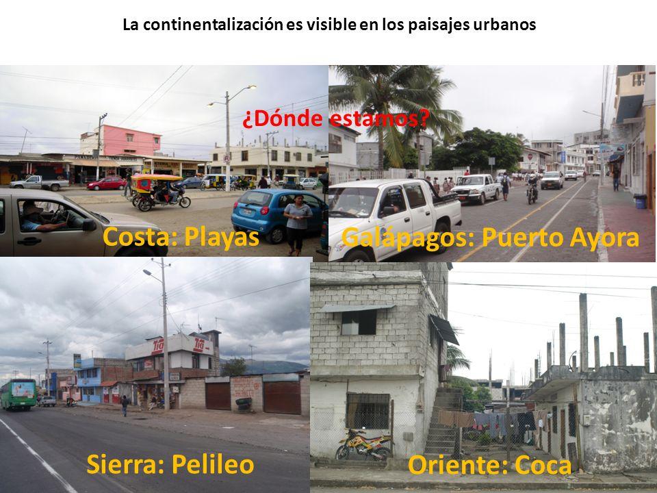 La continentalización es visible en los paisajes urbanos Costa: Playas Galápagos: Puerto Ayora Sierra: Pelileo Oriente: Coca ¿Dónde estamos