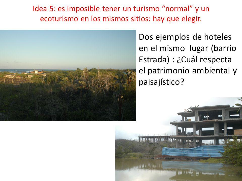 Idea 5: es imposible tener un turismo normal y un ecoturismo en los mismos sitios: hay que elegir.