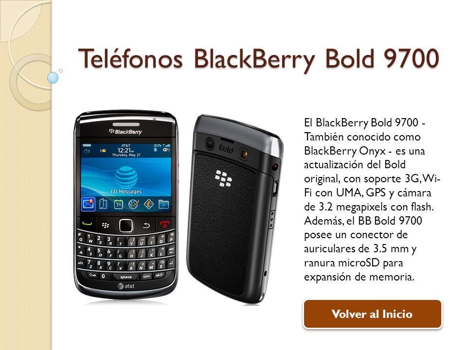 Teléfonos BlackBerry Bold 9700 El BlackBerry Bold 9700 - También conocido como BlackBerry Onyx - es una actualización del Bold original, con soporte 3G, Wi- Fi con UMA, GPS y cámara de 3.2 megapixels con flash.
