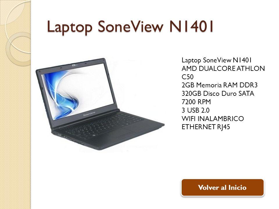 Laptop SoneView N1401 AMD DUALCORE ATHLON C50 2GB Memoria RAM DDR3 320GB Disco Duro SATA 7200 RPM 3 USB 2.0 WIFI INALAMBRICO ETHERNET RJ45 Volver al Inicio