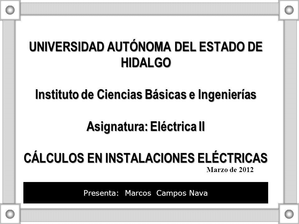 UNIVERSIDAD AUTÓNOMA DEL ESTADO DE HIDALGO Instituto de Ciencias Básicas e Ingenierías Asignatura: Eléctrica II CÁLCULOS EN INSTALACIONES ELÉCTRICAS U