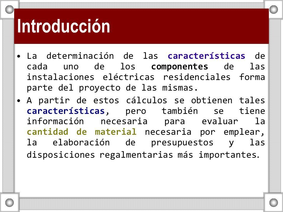 Introducción La determinación de las características de cada uno de los componentes de las instalaciones eléctricas residenciales forma parte del proy
