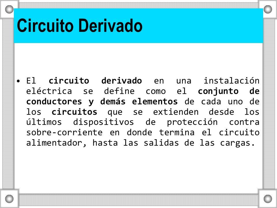 Circuito Derivado El circuito derivado en una instalación eléctrica se define como el conjunto de conductores y demás elementos de cada uno de los cir