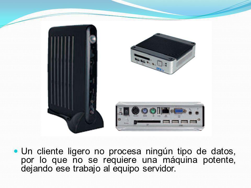 Un cliente ligero no procesa ningún tipo de datos, por lo que no se requiere una máquina potente, dejando ese trabajo al equipo servidor.