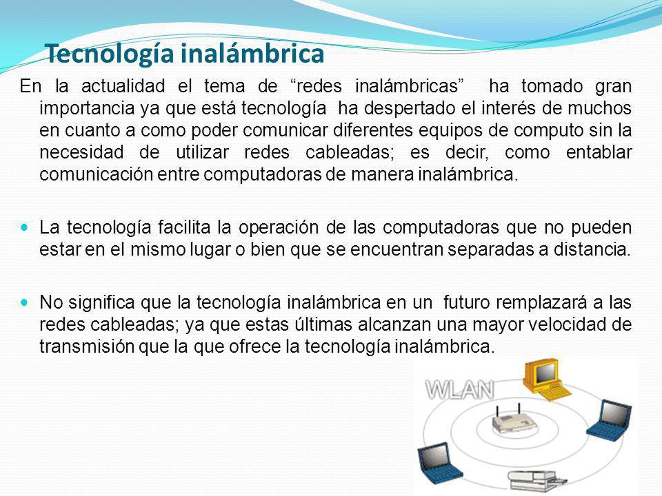 Tecnología inalámbrica En la actualidad el tema de redes inalámbricas ha tomado gran importancia ya que está tecnología ha despertado el interés de mu