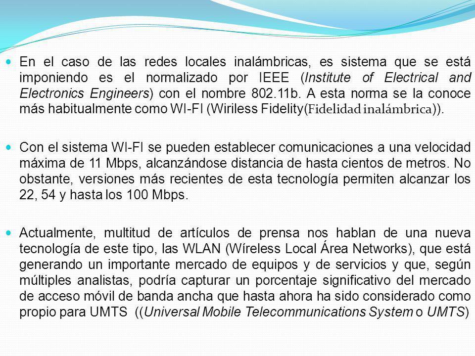En el caso de las redes locales inalámbricas, es sistema que se está imponiendo es el normalizado por IEEE (Institute of Electrical and Electronics En