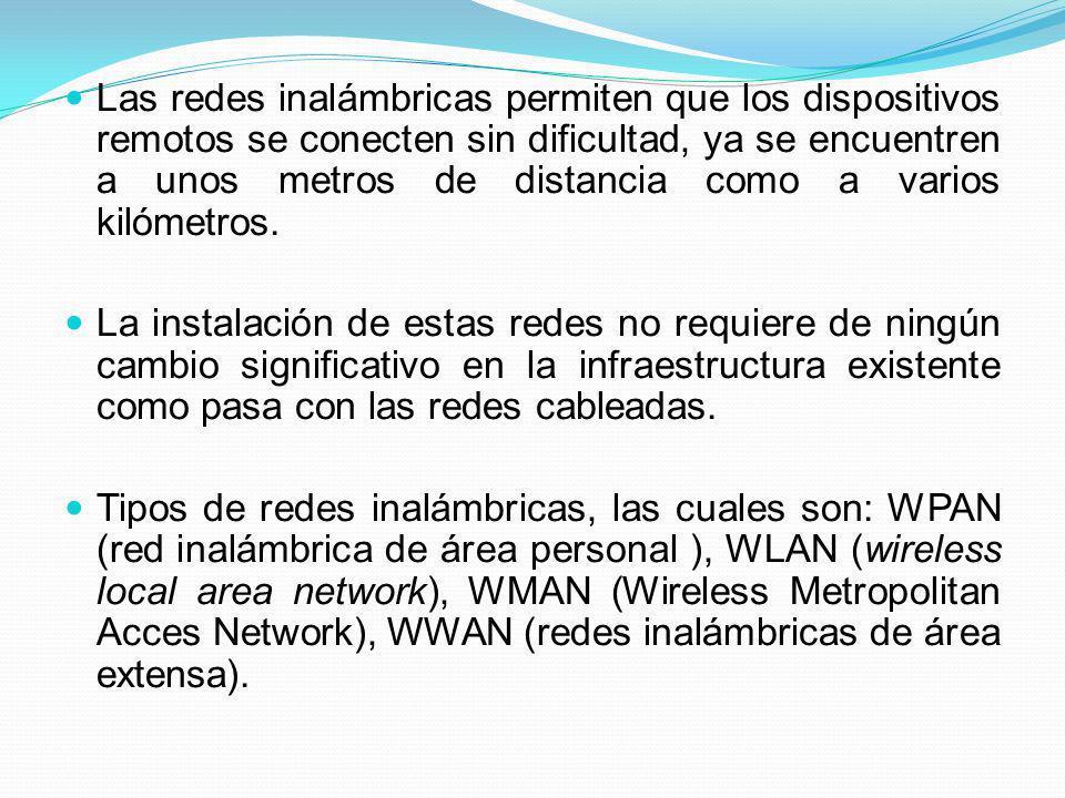 Las redes inalámbricas permiten que los dispositivos remotos se conecten sin dificultad, ya se encuentren a unos metros de distancia como a varios kil