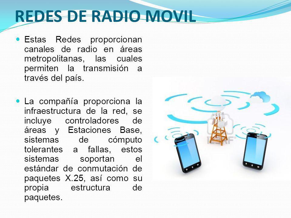 REDES DE RADIO MOVIL Estas Redes proporcionan canales de radio en áreas metropolitanas, las cuales permiten la transmisión a través del país. La compa