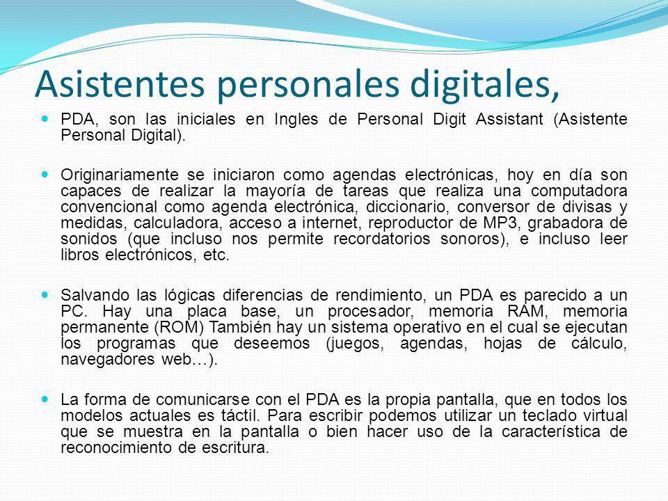 Asistentes personales digitales, PDA, son las iniciales en Ingles de Personal Digit Assistant (Asistente Personal Digital). Originariamente se iniciar