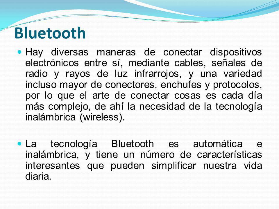 Bluetooth Hay diversas maneras de conectar dispositivos electrónicos entre sí, mediante cables, señales de radio y rayos de luz infrarrojos, y una var