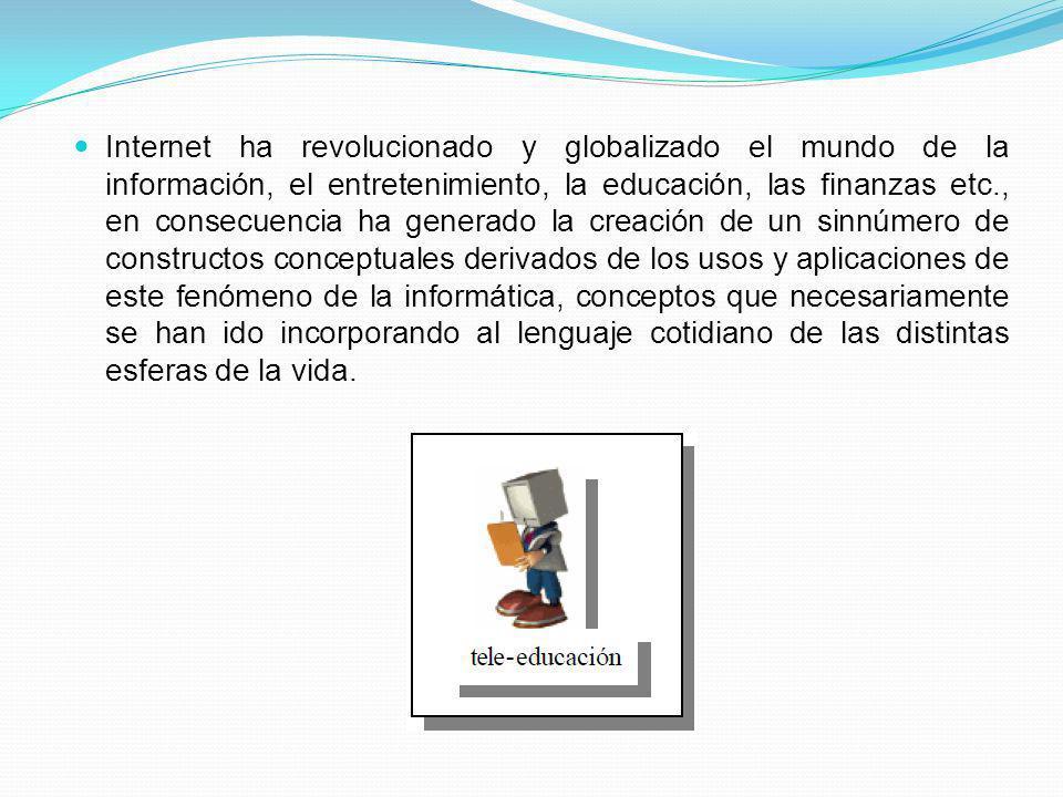 Internet ha revolucionado y globalizado el mundo de la información, el entretenimiento, la educación, las finanzas etc., en consecuencia ha generado l