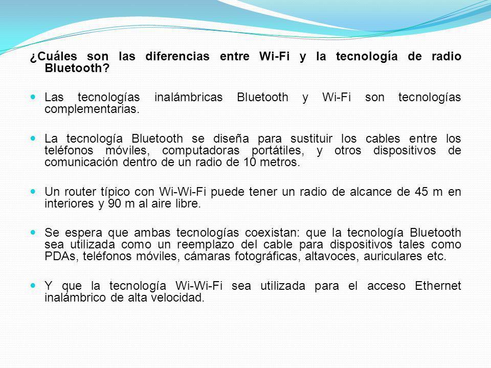 ¿Cuáles son las diferencias entre Wi-Fi y la tecnología de radio Bluetooth? Las tecnologías inalámbricas Bluetooth y Wi-Fi son tecnologías complementa