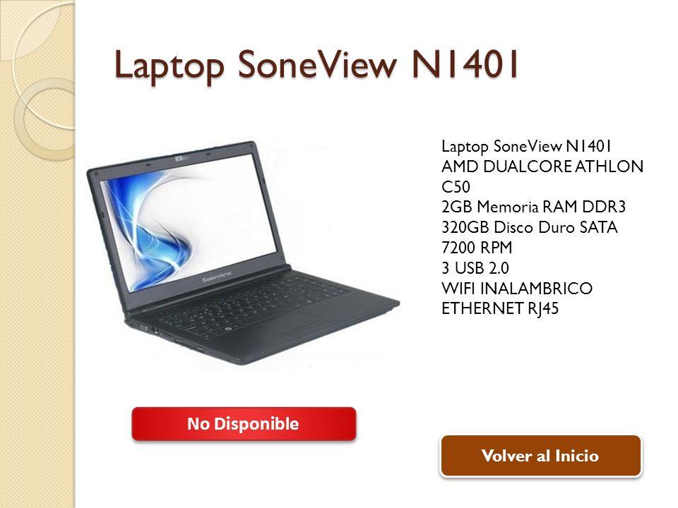 Laptop SoneView N1401 AMD DUALCORE ATHLON C50 2GB Memoria RAM DDR3 320GB Disco Duro SATA 7200 RPM 3 USB 2.0 WIFI INALAMBRICO ETHERNET RJ45 Volver al Inicio No Disponible