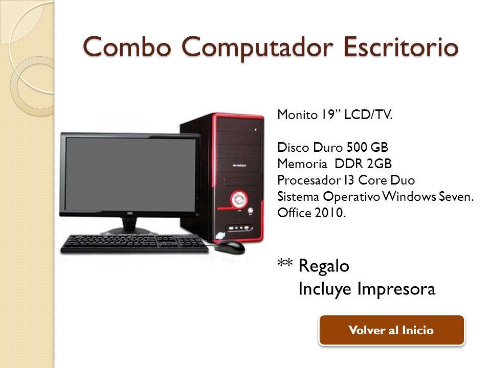 Combo Computador Escritorio Monito 19 LCD/TV. Disco Duro 500 GB Memoria DDR 2GB Procesador I3 Core Duo Sistema Operativo Windows Seven. Office 2010. *