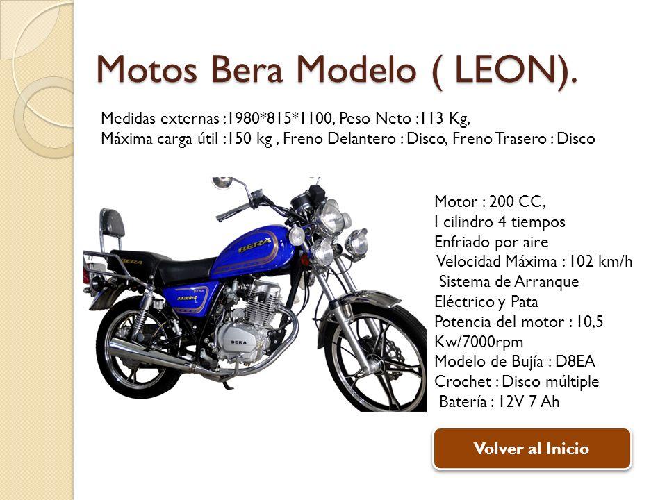 Motos Bera Modelo ( LEON). Motor : 200 CC, I cilindro 4 tiempos Enfriado por aire Velocidad Máxima : 102 km/h Sistema de Arranque Eléctrico y Pata Pot