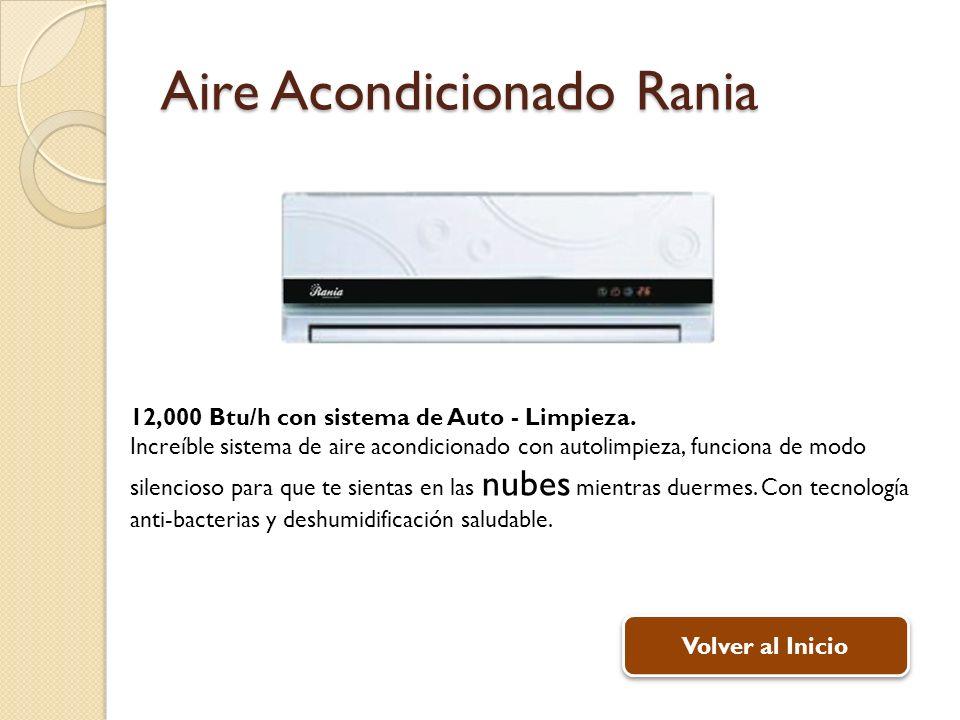 Aire Acondicionado Rania 12,000 Btu/h con sistema de Auto - Limpieza. Increíble sistema de aire acondicionado con autolimpieza, funciona de modo silen