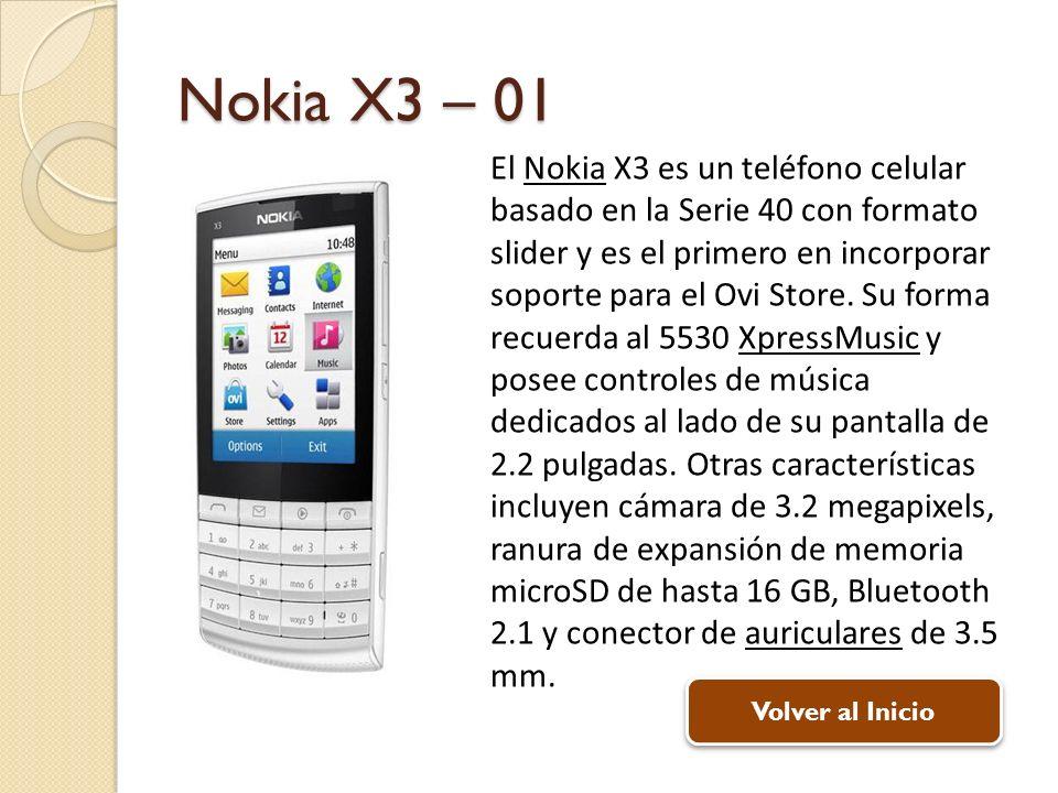 Nokia X3 – 01 El Nokia X3 es un teléfono celular basado en la Serie 40 con formato slider y es el primero en incorporar soporte para el Ovi Store.