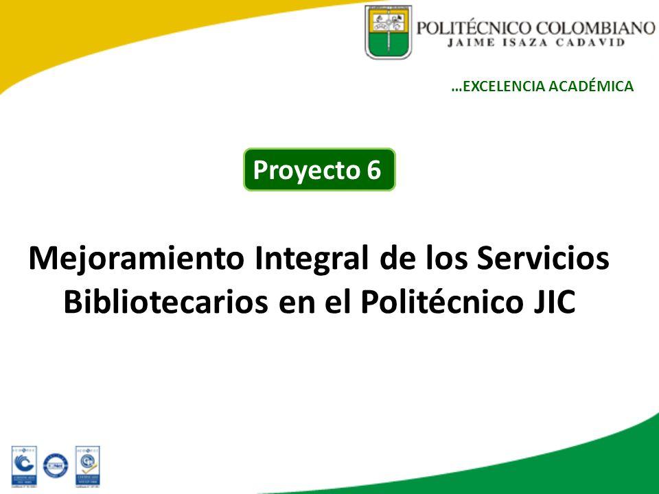 Mejoramiento Integral de los Servicios Bibliotecarios en el Politécnico JIC …EXCELENCIA ACADÉMICA Proyecto 6