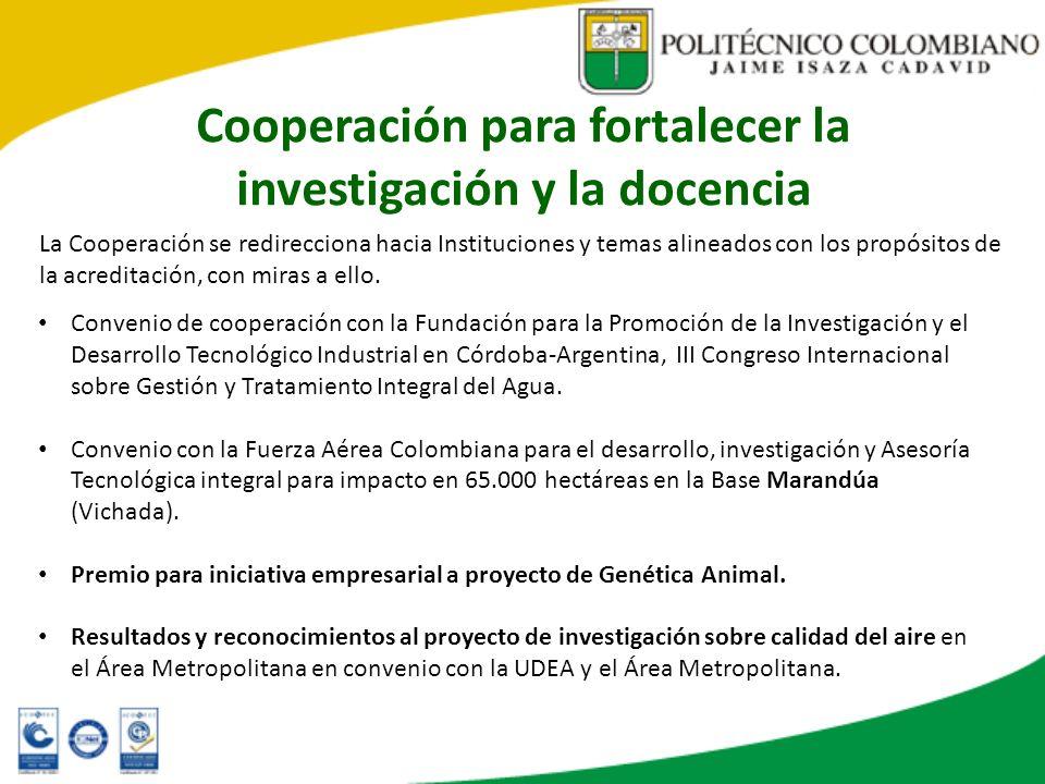Cooperación para fortalecer la investigación y la docencia La Cooperación se redirecciona hacia Instituciones y temas alineados con los propósitos de