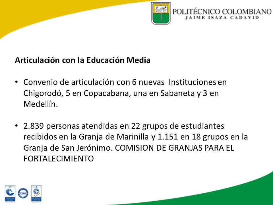 Articulación con la Educación Media Convenio de articulación con 6 nuevas Instituciones en Chigorodó, 5 en Copacabana, una en Sabaneta y 3 en Medellín