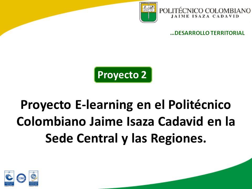 Proyecto E-learning en el Politécnico Colombiano Jaime Isaza Cadavid en la Sede Central y las Regiones. …DESARROLLO TERRITORIAL Proyecto 2
