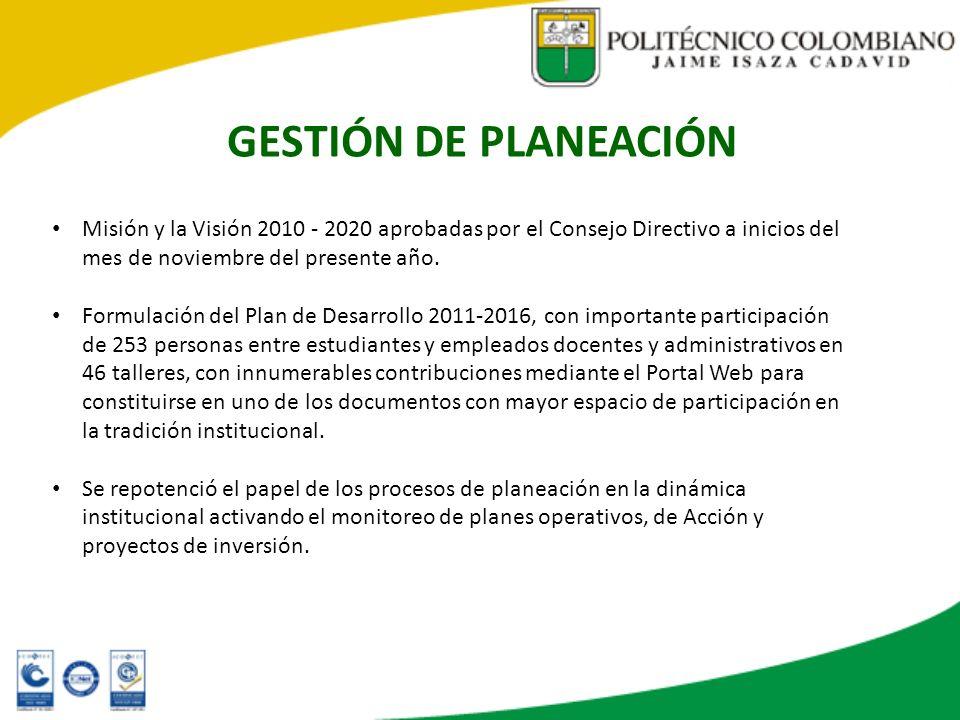 GESTIÓN DE PLANEACIÓN Misión y la Visión 2010 - 2020 aprobadas por el Consejo Directivo a inicios del mes de noviembre del presente año. Formulación d