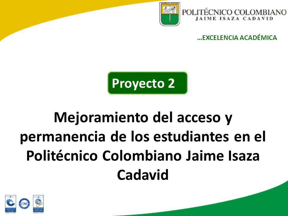 Mejoramiento del acceso y permanencia de los estudiantes en el Politécnico Colombiano Jaime Isaza Cadavid Proyecto 2 …EXCELENCIA ACADÉMICA