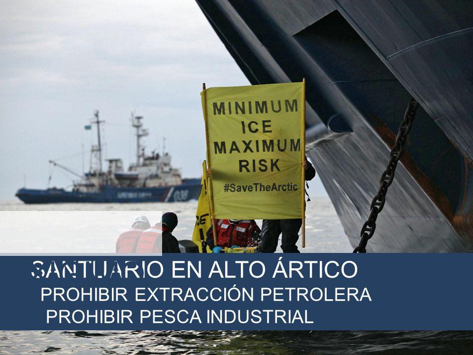 SANTUARIO EN ALTO ÁRTICO PROHIBIR EXTRACCIÓN PETROLERA PROHIBIR PESCA INDUSTRIAL EXIGIMO S