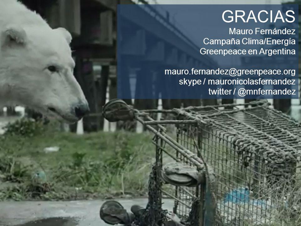 GRACIAS Mauro Fernández Campaña Clima/Energía Greenpeace en Argentina mauro.fernandez@greenpeace.org skype / mauronicolasfernandez twitter / @mnfernandez