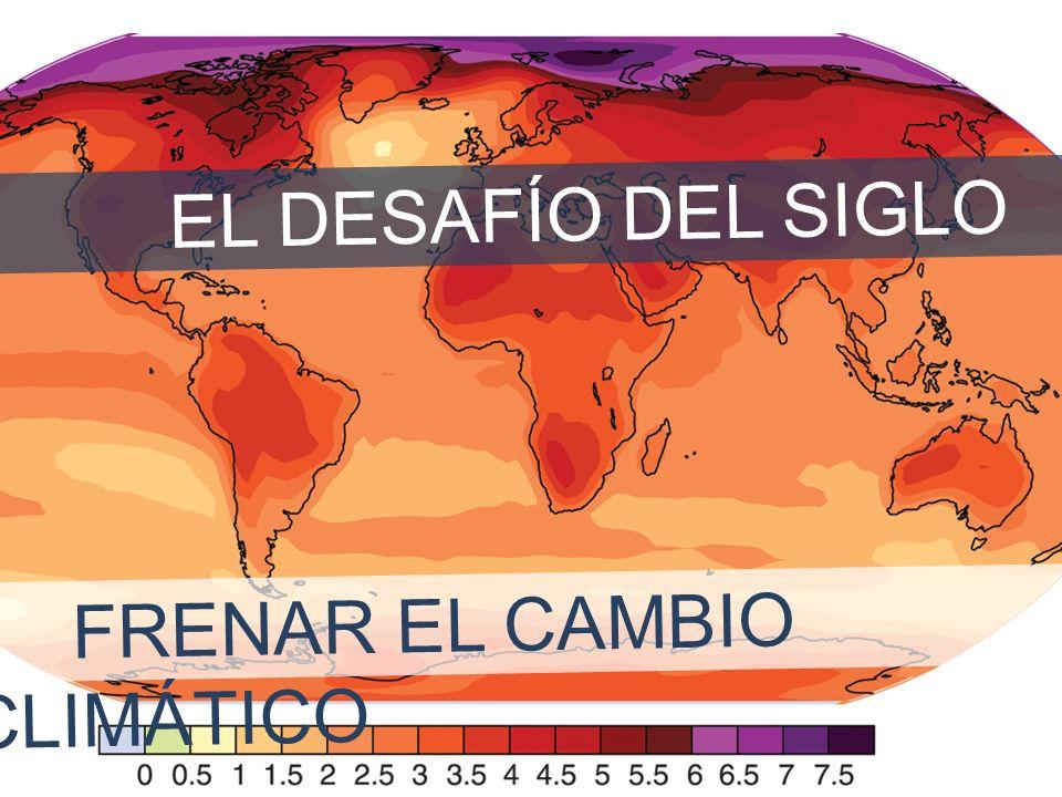 EL DESAFÍO DEL SIGLO FRENAR EL CAMBIO CLIMÁTICO