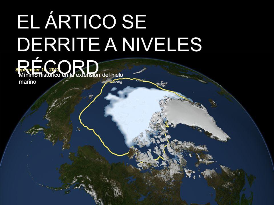 Ártico, campaña prioritaria EL ÁRTICO SE DERRITE A NIVELES RÉCORD Mínimo histórico en la extensión del hielo marino