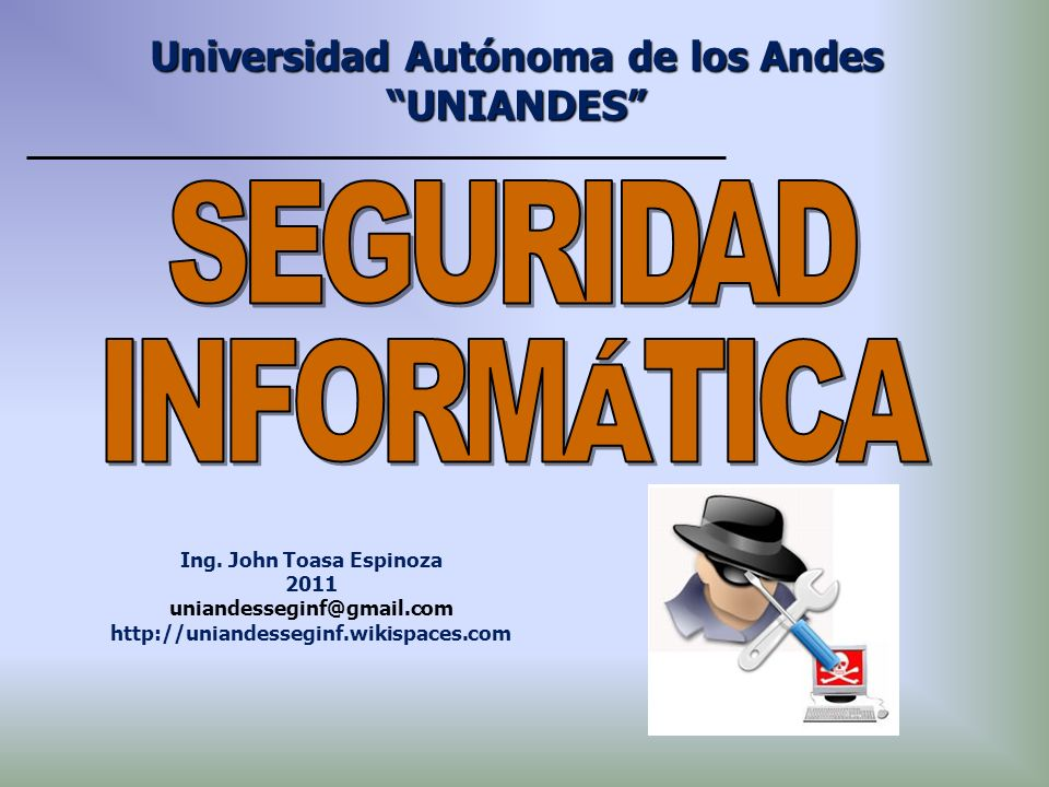 Ing. John Toasa Espinoza 2011 uniandesseginf@gmail.com http://uniandesseginf.wikispaces.com Universidad Autónoma de los Andes UNIANDES