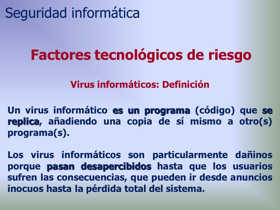 Factores tecnológicos de riesgo Virus informáticos: Definición es un programase replica Un virus informático es un programa (código) que se replica, añadiendo una copia de sí mismo a otro(s) programa(s).