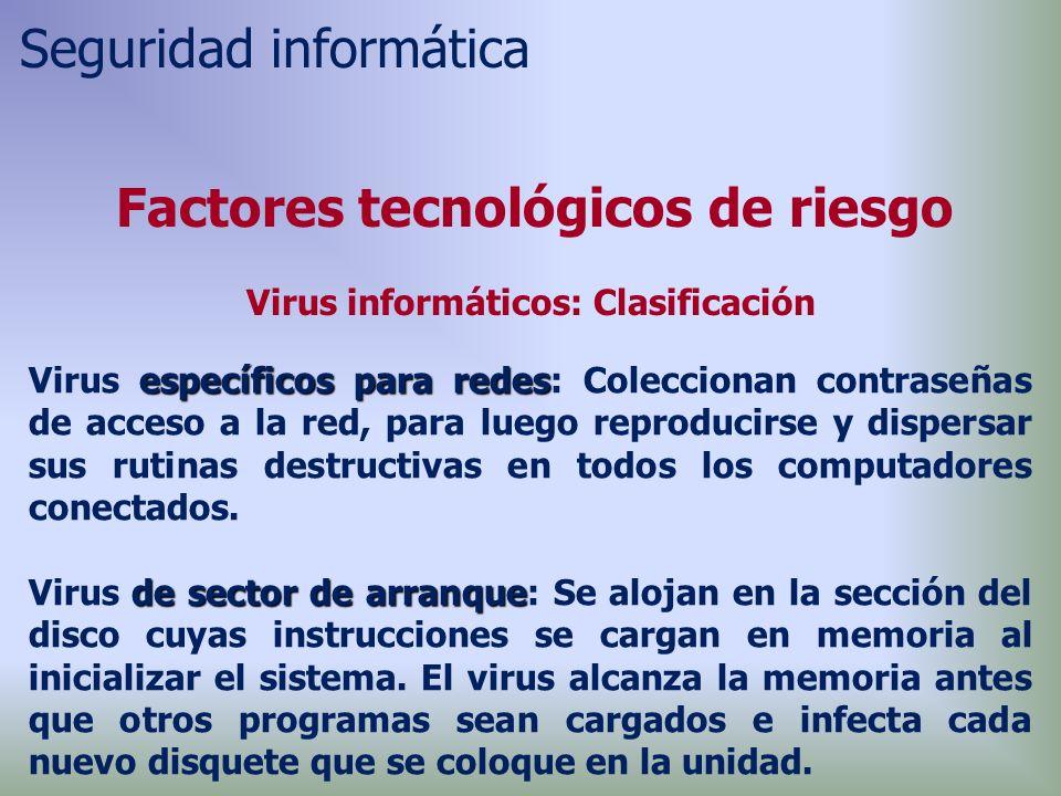 específicos para redes Virus específicos para redes: Coleccionan contraseñas de acceso a la red, para luego reproducirse y dispersar sus rutinas destructivas en todos los computadores conectados.