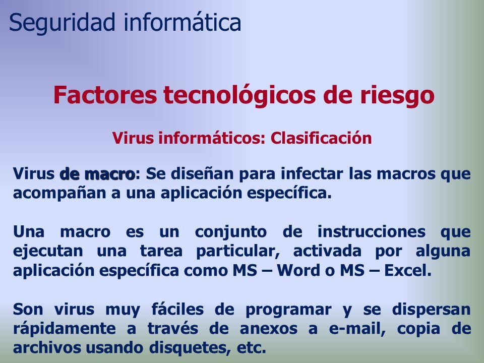 de macro Virus de macro: Se diseñan para infectar las macros que acompañan a una aplicación específica.