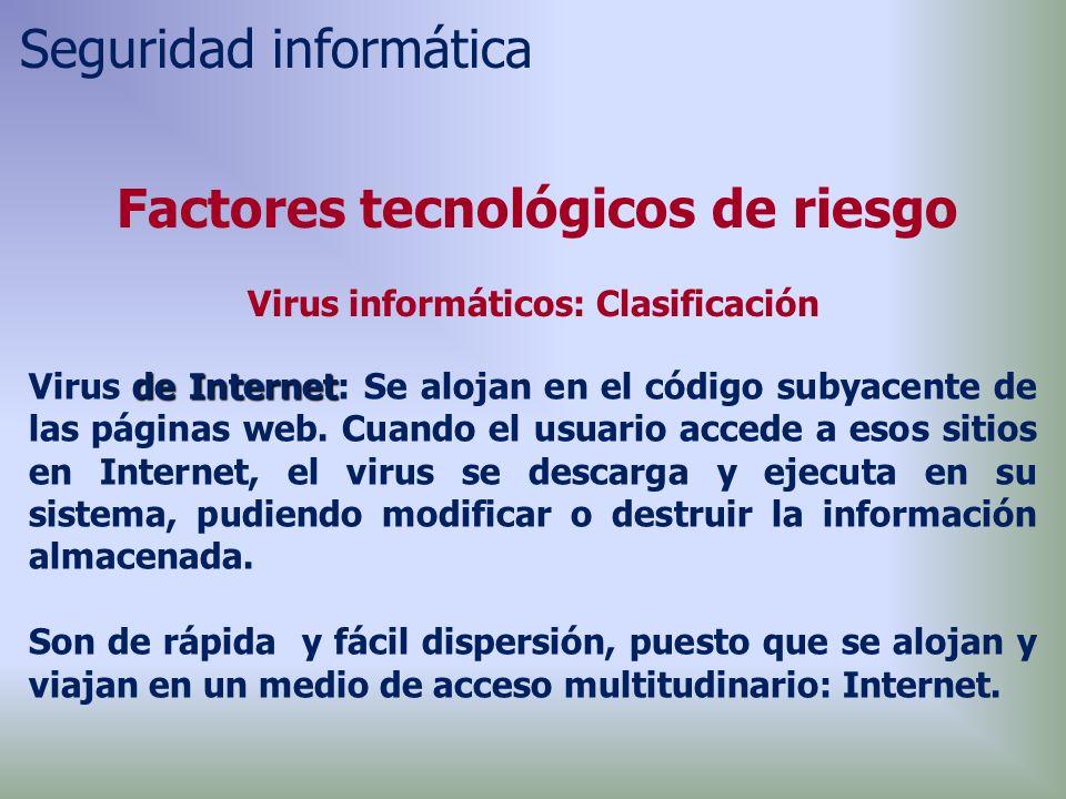 de Internet Virus de Internet: Se alojan en el código subyacente de las páginas web.