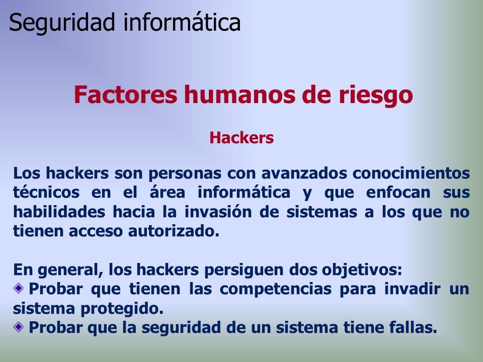 Los hackers son personas con avanzados conocimientos técnicos en el área informática y que enfocan sus habilidades hacia la invasión de sistemas a los que no tienen acceso autorizado.