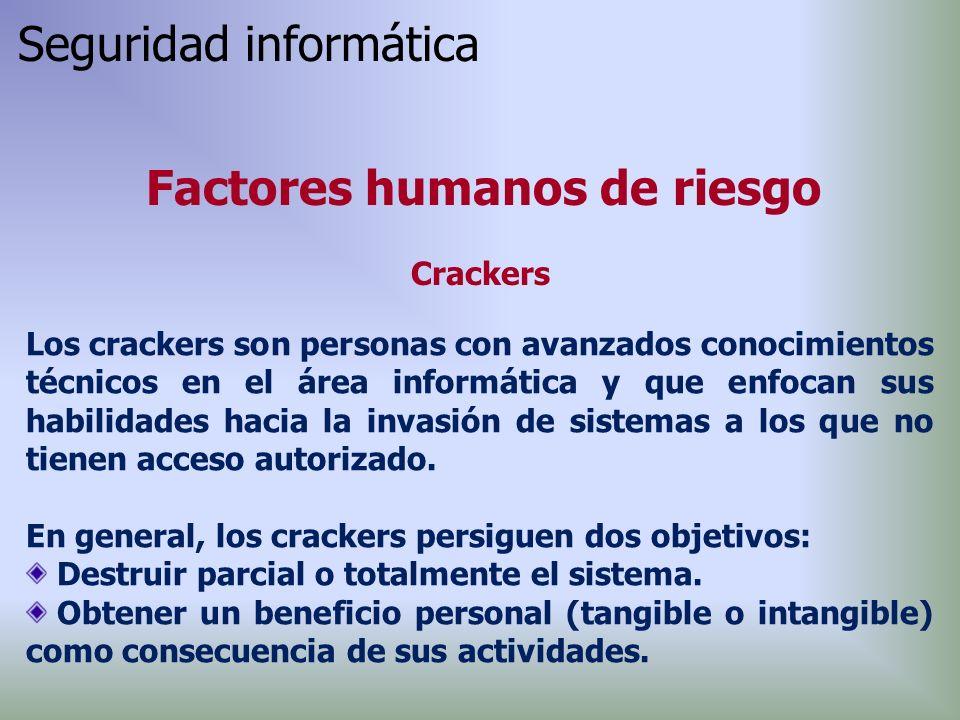 Los crackers son personas con avanzados conocimientos técnicos en el área informática y que enfocan sus habilidades hacia la invasión de sistemas a los que no tienen acceso autorizado.